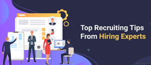 Top Recruiting Tips From Hiring Experts