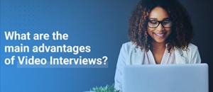 Advantages of Video Interviews
